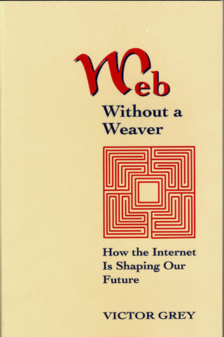 Web Without A Weaver: How the Internet Is Shaping Our Future (Closeout Price)
