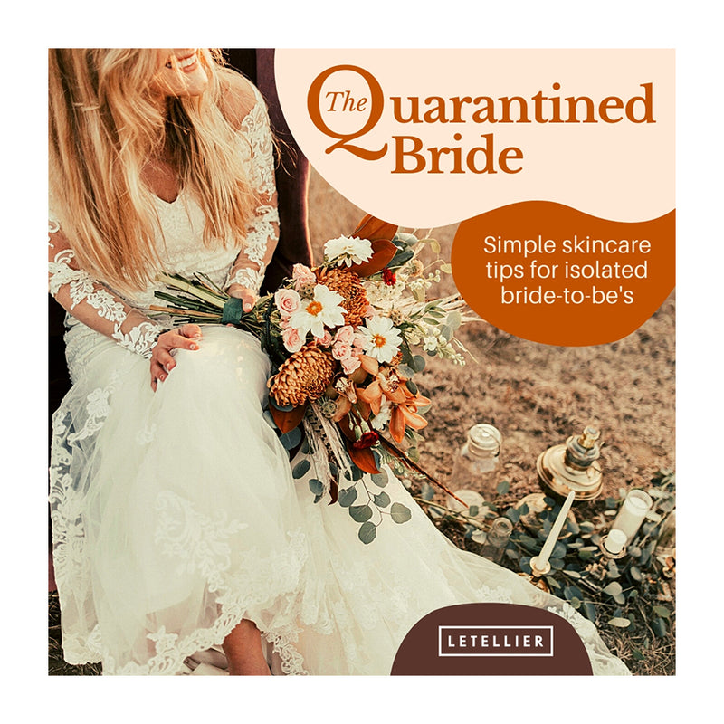 The Quarantined Bride: Simple Skincare Tips for Isolated Bride-to-Be's