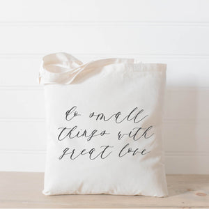 Small Things Great Love Tote