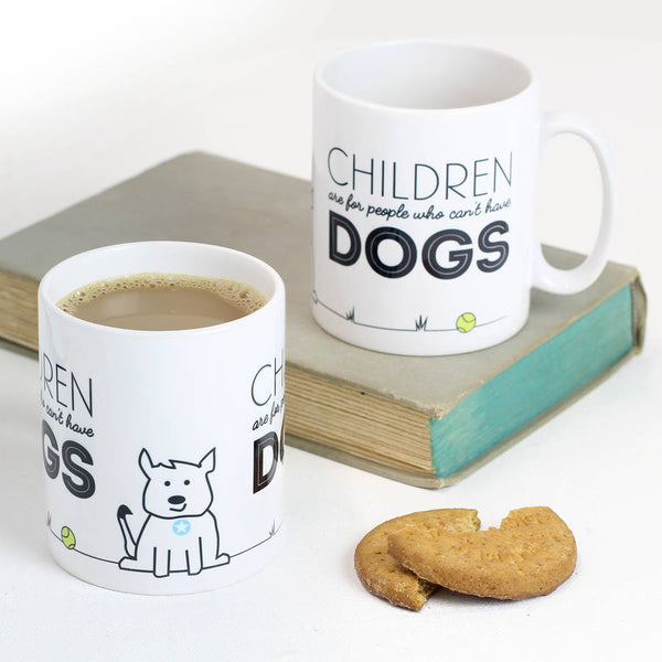 Children Are For People Who Can't Have Dogs Mug