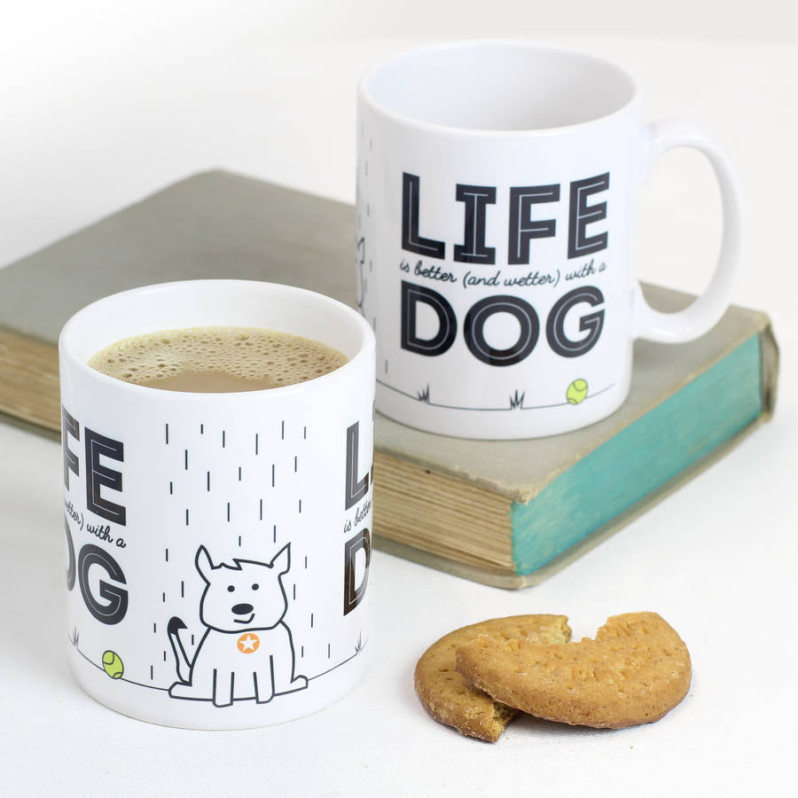 Life Is Better (and wetter) with a Dog mug