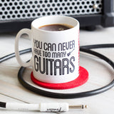 You Can Never Have Too Many Guitars Mug
