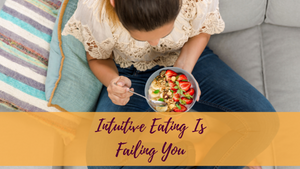 Intuitive Eating Is Failing You