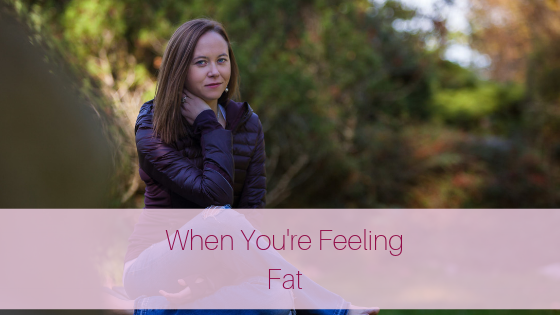 How To Feel Good About Yourself When You're Feeling Fat