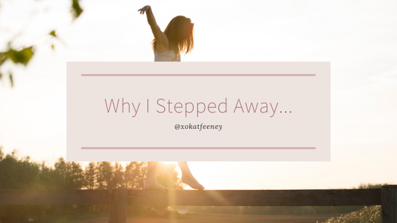 Why I Stepped Away...