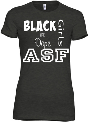 Black Girls Are Dope - Black Empowerment Apparel, Black Power Apparel, Black Culture Apparel, Black History Apparel, ServeNSlayTees,