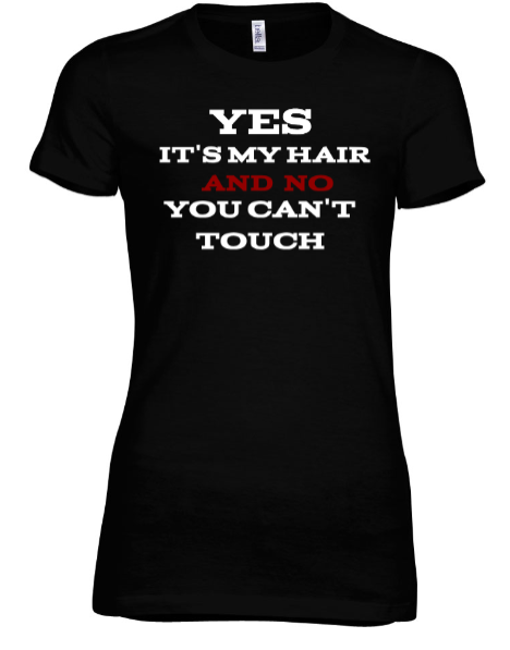 No You Can't Touch My Hair - Black Empowerment Apparel, Black Power Apparel, Black Culture Apparel, Black History Apparel, ServeNSlayTees,