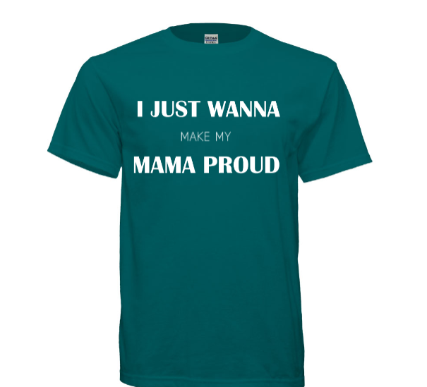 Make My Mama Proud Graphic Tee - Black Empowerment Apparel, Black Power Apparel, Black Culture Apparel, Black History Apparel, ServeNSlayTees,
