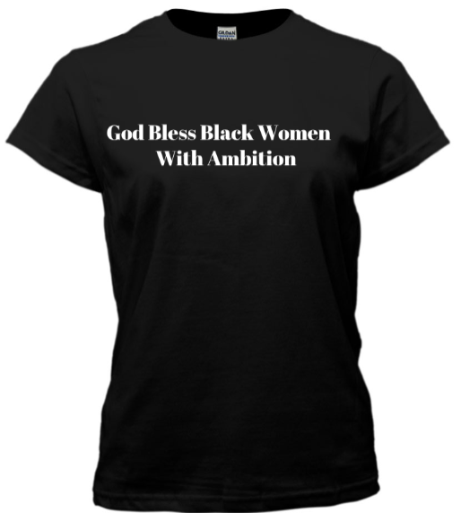 Black Woman With Ambition - Black Empowerment Apparel, Black Power Apparel, Black Culture Apparel, Black History Apparel, ServeNSlayTees,