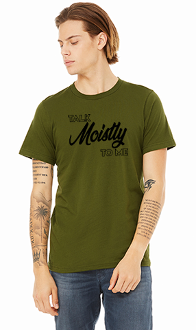 Talk Moistly to Me - Tall Grass Apparel