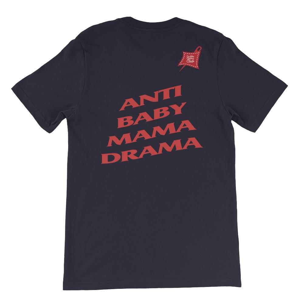 Custom Clobber Club Anti Baby Mama Drama Limited Ed. T-Shirt - customclobberclub,  - Streetwear,T-shirts,Hoodies,Sweaters,hypebeast