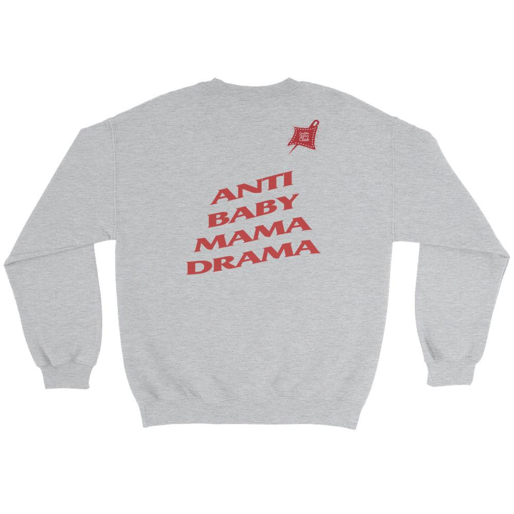 Custom Clobber Club Anti Baby Mama Drama Limited Ed. Sweatshirt - customclobberclub,  - Streetwear,T-shirts,Hoodies,Sweaters,hypebeast
