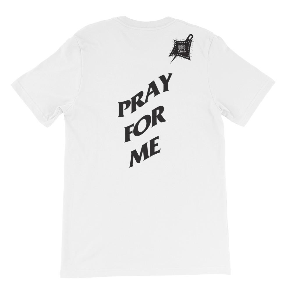 Pray For Me Limited Ed. Short-Sleeve Unisex T-Shirt - customclobberclub