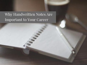 why handwritten notes are important to your career