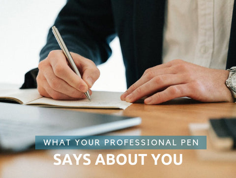 What Your Professional Pen Says About You