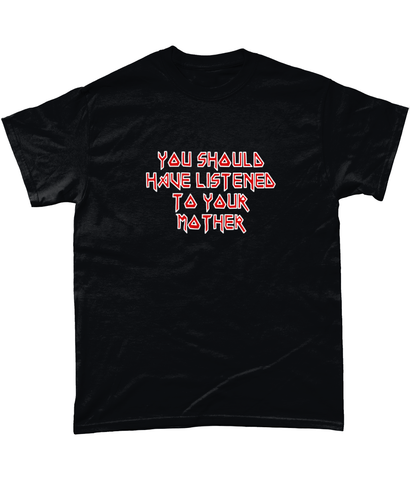 Gildan Heavy Cotton T-Shirt you should have listened to your mother (B)