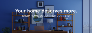Your home deserves more | shop home decor for just $10