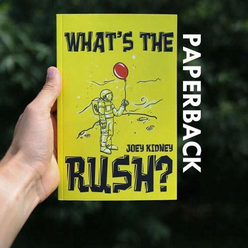 """What's the Rush?"" by Joey Kidney (Paperback Book)"