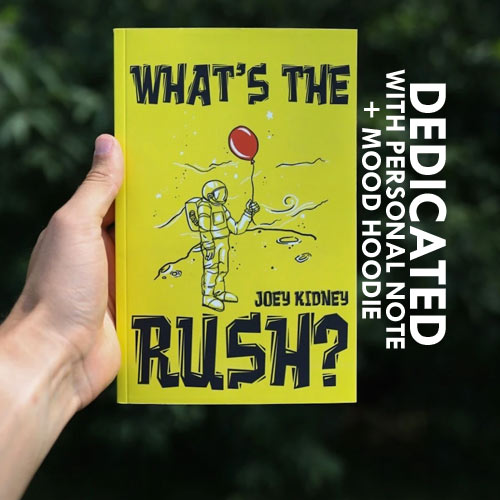 'What's the Rush?' by Joey Kidney (Dedicated Note w/ Autograph + Mood Hoodie