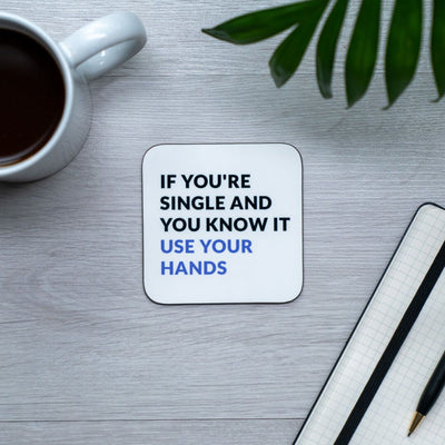 If You're Single and You know it, use your hands coaster