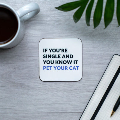 If You're Single and You know it, pet your cat coaster