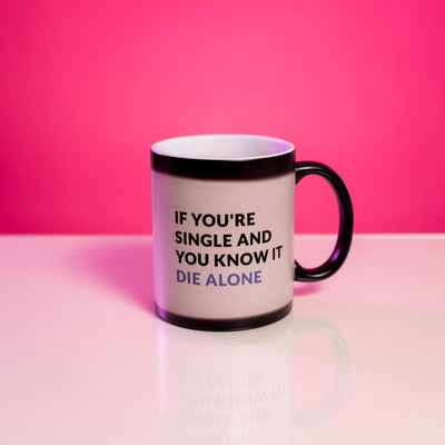 If You're Single and You know it, die alone heat change mug