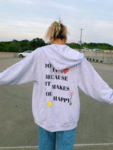 "Load image into Gallery viewer, ""DO IT BECAUSE IT MAKES YOU HAPPY"" ZIP UP"
