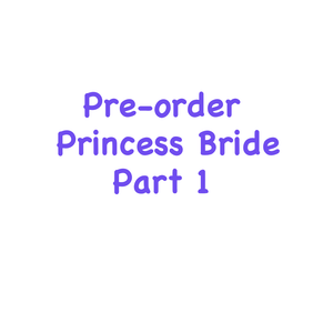 Pre Order Princess Bride Part 1
