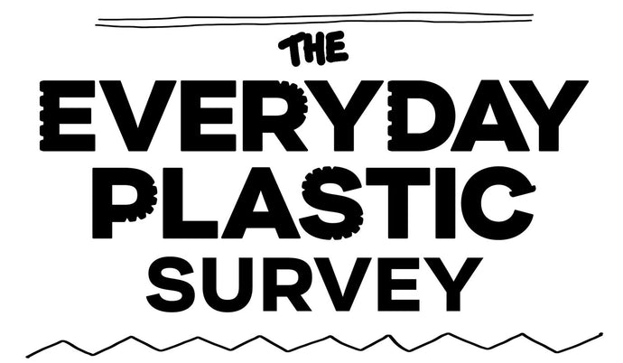 Everyday Plastic Survey - have you signed up yet?