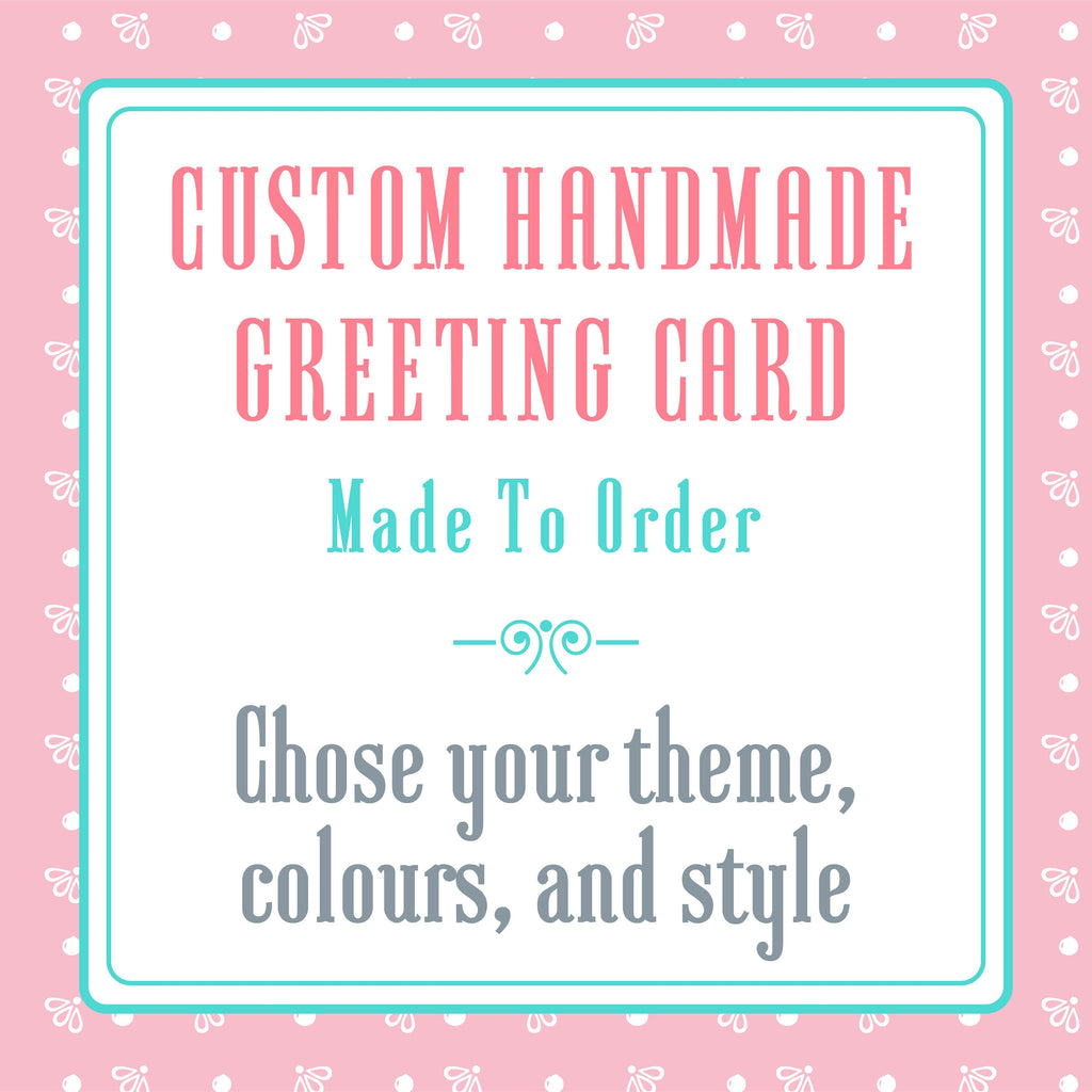 Bespoke Custom Handmade Greeting Cards Made To Order - You Choose Your Theme, Colours, & Style