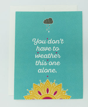 Encouragement greeting card. Get well card. You don't have to weather this one alone. Blank inside, recycled paper cards.