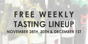 Free Weekly Tasting - November 28th, 30th & December 1st