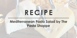Mediterranean Pasta Salad by The Pasta Shoppe