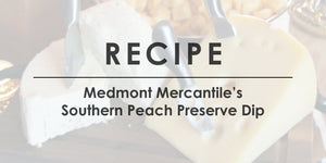 Medmont Mercantile Southern Peach Preserve Dip Recipe