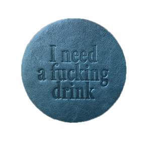 """I Need a Fucking Drink"" Leather Coaster"