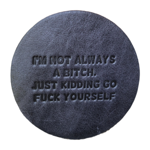 """I'm Not Always a Bitch"" Leather Coaster"