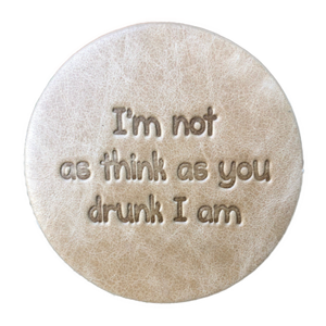 """I'm Not As Think As You Drunk I Am"" Leather Coaster"