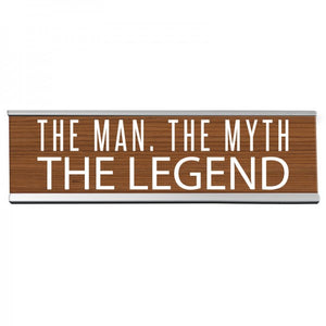 "8"" Desk Sign - The Man. The Myth. The Legend."
