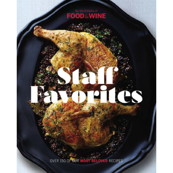 Staff Favorites: Over 150 of Our Most Memorable Recipes