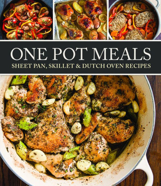 One Pot Meals: Sheet pan, Skillet & Dutch Oven Recipes
