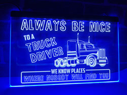 Always Be Nice to a Truck Driver Illuminated Sign
