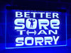 Better Sore than Sorry Illuminated Sign