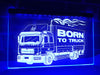 Born To Truck Illuminated Sign