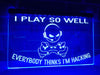 I Play So Well Illuminated Sign