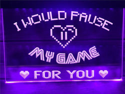 I Would Pause My Game For You Illuminated Sign