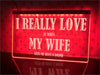 I Really Love My Wife Funny Illuminated Sign