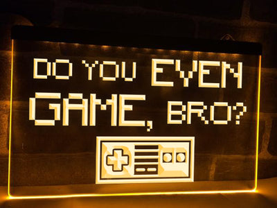 Do You Even Game, Bro? Illuminated Sign