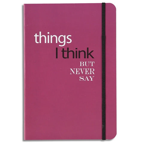 things I think but never say - lined notebook