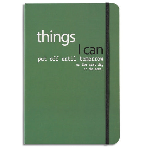 Part of our 'Things...' range of funny notebooks this A5 sized lined notebook says 'things I can put off until tomorrow or the next day' for the lazy amongst us - I include myself in that group so don't get feel bad about admitting to a little procrastination