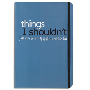 things I shouldn't just write - lined notebook